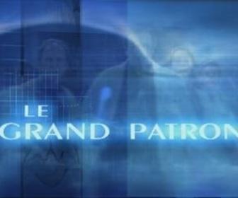 Le Grand Patron replay