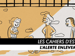 Replay Les Cahiers d'Esther - Episode 4 : L'alerte enlèvement