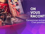 Replay On vous raconte - Consommer autrement ? C'est possible !