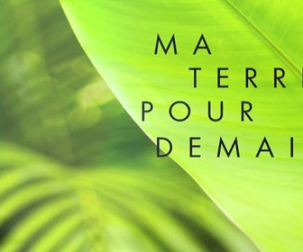 Replay Ma terre pour demain - Guillaume Vama