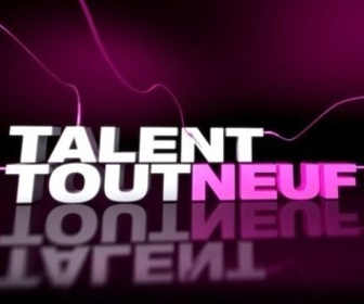 Talent tout neuf replay