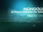 Replay Football - Mongolie, le missionnaire du foot : Enquêtes de foot